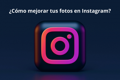 ¿Cómo mejorar tus fotos en Instagram?